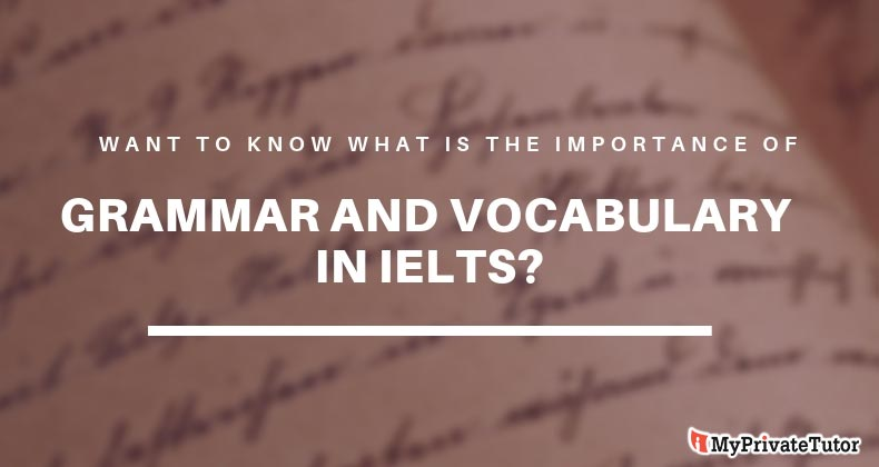 Want to know what is the importance of Grammar and Vocabulary in IELTS?